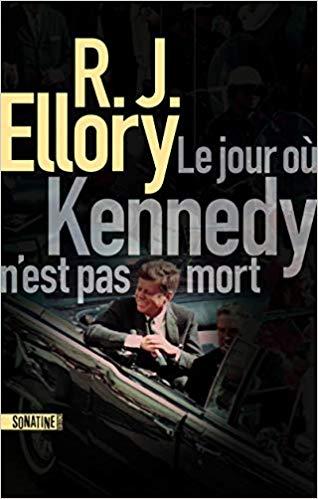 Le jour où Kennedy n'est pas mort, R.J Ellory – Sonatine, Sortie le 4 Juin 2020.