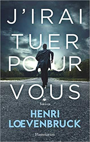 J'irai tuer pour vous Henri Loevenbruck – Flammarion