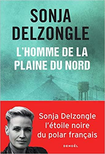 L'home de la plaine du Nord, Sonja Delzongle – Denoël, sortie le 11 mai 2020.