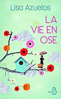 LA VIE EN OSE, Lisa Azuelos – Belfond, sortie le 11 juin 2020.